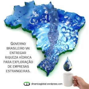Como se privatizam as águas do Brasil? A entrega da riqueza hídrica brasileira aosestrangeiros.