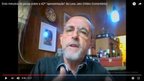 """Dois minutos de prosa sobre a 42ª """"apresentação"""" da Lava Jato (Vídeocomentário)"""