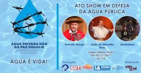 ATO SHOW EM DEFESA DA ÁGUA PÚBLICA- HOJE -07/11-17 HORAS NO LARGO GLÊNIOPERES