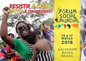 UM OUTRO MUNDO (AINDA) É POSSÍVEL: Fórum Social Mundial 2018 ocorre em Salvador, entre 13 e 17 deMarço