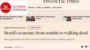 """Financial Times chama Brasil de """"morto-vivo"""" e desmente recuperação daeconomia"""