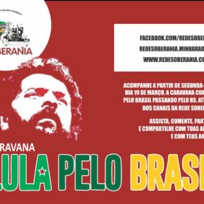 REDE SOBERANIA CONFIRMA PRESENÇA NA CARAVANA DE LULA PELORS