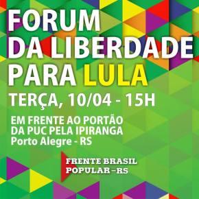 """Frente Brasil Popular no RS promove """"Fórum da Liberdade para Lula"""" nestaterça"""