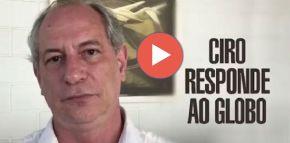 Ciro reage à Globo. Delação sem prova nãovale