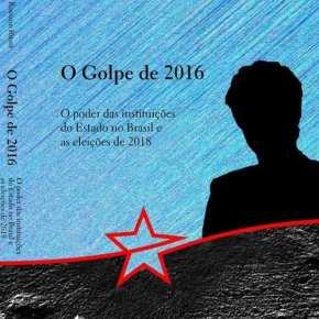 Resenha: O Golpe de 2016 – O Poder das Instituições do Estado no Brasil – De Claudio RossanoRitser