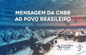 """Os bispos do Brasil em sua 57ª Assembleia Geral emitem """"Mensagem da CNBB ao povobrasileiro"""""""