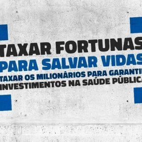 TAXAR FORTUNAS PARA SALVAR VIDAS! PARTICIPE DA CAMPANHA LANÇADA HOJE PELAS FRENTES BRASIL POPULAR E POVO SEM MEDO#TAXARFORTUNAS