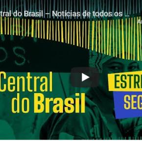 Inicia hoje, as 20 horas, a CENTRAL DO BRASIL de Comunicação. Assista aqui no Blog, hoje e todos osdias
