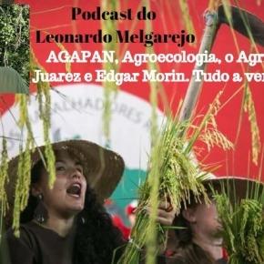 Podcast do Leonardo Melgarejo:  AGAPAN, Agroecologia, o Agricultor Juarez e Edgar Morin. Tudo a ver !Ouça: