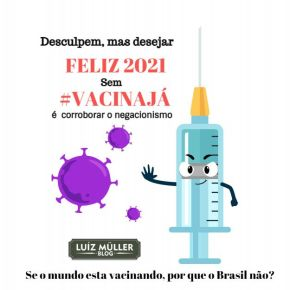 Desejar #Feliz2021 sem #VacinaJá não combina!
