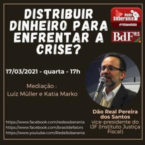 Distribuir dinheiro para enfrentar a crise é a solução? Assista a conversa com Dão Real, do Instituto JustiçaFiscal!