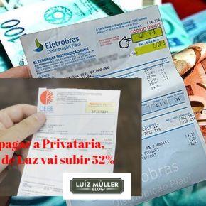 Conta de Luz vai subir 52%: É pra você pagar a privatização da ELETROBRAS e outras empresas deEnergia