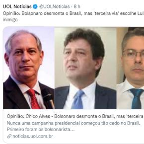"""Bolsonaro desmonta o Brasil, mas """"3ª via"""" escolhe Lula como inimigo: E a Manchete é do UOL, nãominha!"""